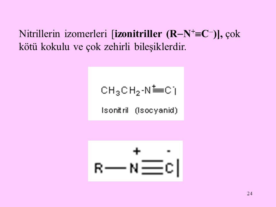 Nitrillerin izomerleri [izonitriller (RN+C)], çok kötü kokulu ve çok zehirli bileşiklerdir.